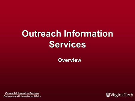 Outreach Information Services Outreach and International Affairs Outreach Information Services Overview.