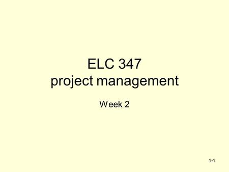 1-1 ELC 347 project management Week 2. 1-2 Agenda Contracts New Schedule Assignment 1 posted in WebCT –Due in one week.