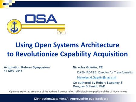 Unlocking Potential 1 Using Open Systems Architecture to Revolutionize Capability Acquisition Nickolas Guertin, PE DASN RDT&E, Director for Transformation.