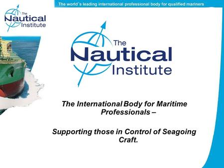 The International Body for Maritime Professionals – Supporting those in Control of Seagoing Craft.