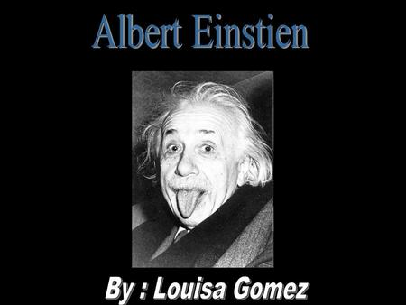 Albert Einstein was born on march 14, 1879 in Germany Einstein was also Jewish He grew up in Munich Einstein was a rebellious child His parents suspected.