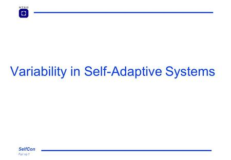 SelfCon Foil no 1 Variability in Self-Adaptive Systems.