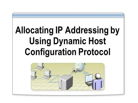 Allocating IP Addressing by Using Dynamic Host Configuration Protocol.