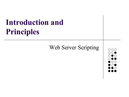 Introduction and Principles Web Server Scripting.