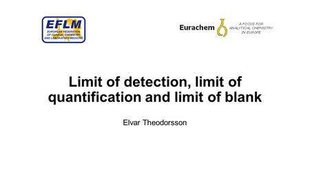 Limit of detection, limit of quantification and limit of blank Elvar Theodorsson.