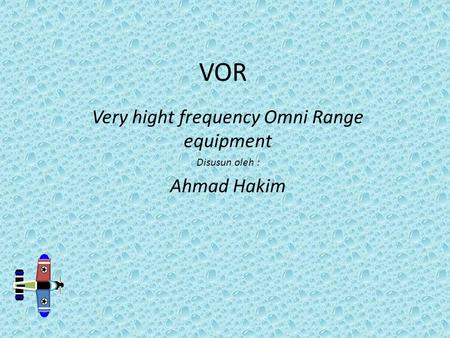 VOR Very hight frequency Omni Range equipment Disusun oleh : Ahmad Hakim.