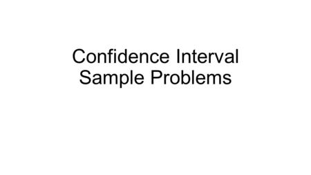 Confidence Interval Sample Problems