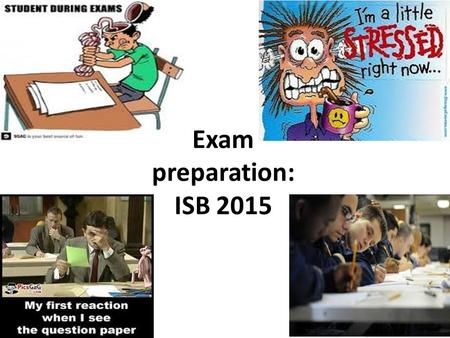 Exam preparation: ISB 2015. Exam – What is it? Measurement of retrieval skills under set conditions (focused question/ enquiry, set period of time, no.