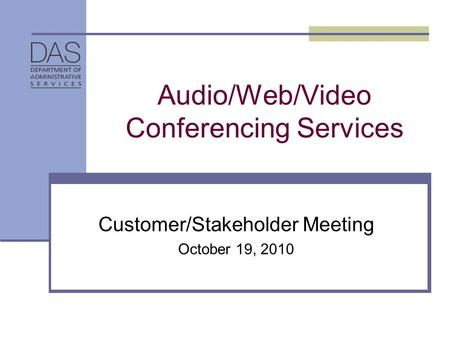 Audio/Web/Video Conferencing Services Customer/Stakeholder Meeting October 19, 2010.