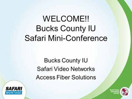 WELCOME!! Bucks County IU Safari Mini-Conference Bucks County IU Safari Video Networks Access Fiber Solutions.