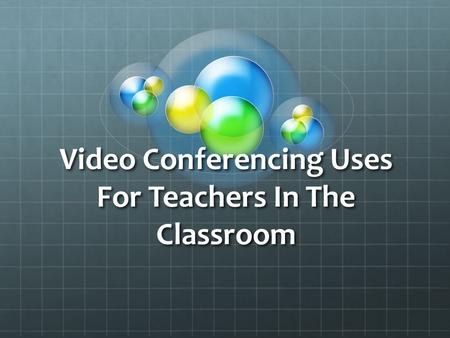 Video Conferencing Uses For Teachers In The Classroom.