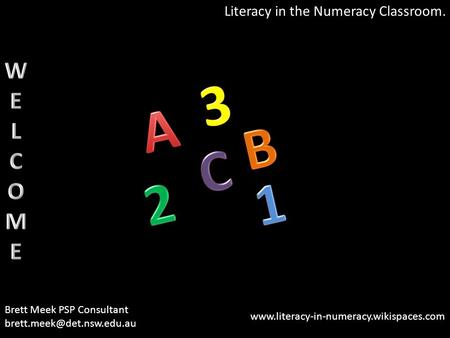 Literacy in the Numeracy Classroom. Brett Meek PSP Consultant