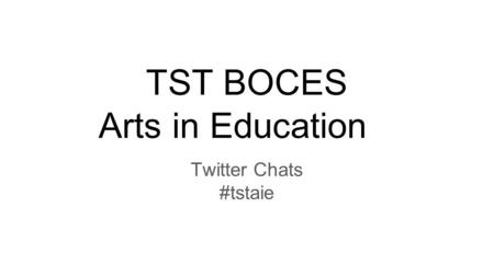 TST BOCES Arts in Education Twitter Chats #tstaie.