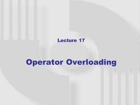 1 Lecture 17 Operator Overloading. 2 Introduction A number of predefined operators can be applied to the built- in standard types. These operators can.