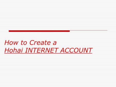 How to Create a Hohai INTERNET ACCOUNT. After the International Office has submitted your info to the Information Office … (1 day after the registration)