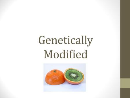 Genetically Modified. What is a Genetically Modified (GM) Food? Foods that contain an added gene sequence Foods that have a deleted gene sequence Animal.