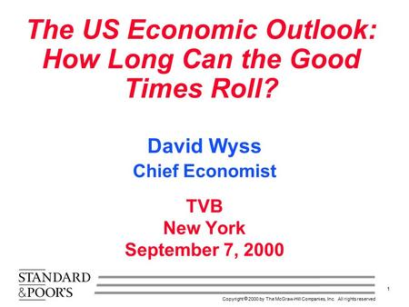 1 Copyright  2000 by The McGraw-Hill Companies, Inc. All rights reserved The US Economic Outlook: How Long Can the Good Times Roll? TVB New York September.