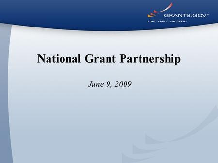 National Grant Partnership June 9, 2009. 2 FY 08FY 09% Diff Applications Received133,400216,89963% AORs118,466177,17350% Contact Center138,615195,97641%