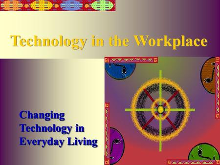 Irwin/McGraw-Hill Changing Technology in Everyday Living Technology in the Workplace.