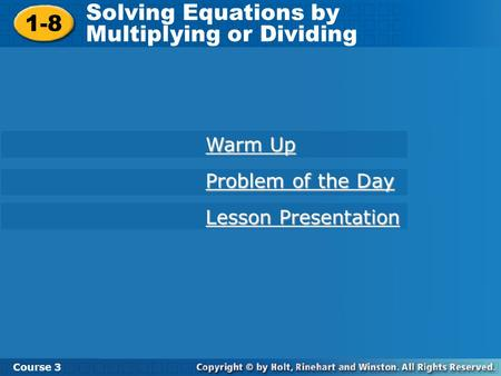 1-8 Solving Equations by Multiplying or Dividing Course 3 Warm Up Warm Up Lesson Presentation Lesson Presentation Problem of the Day Problem of the Day.