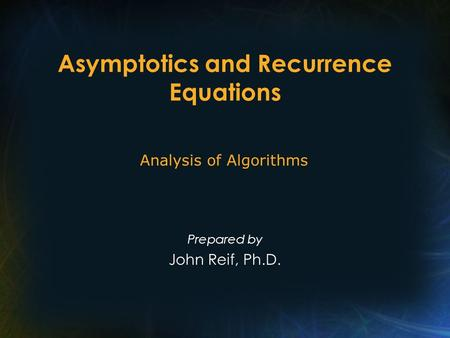 Asymptotics and Recurrence Equations Prepared by John Reif, Ph.D. Analysis of Algorithms.