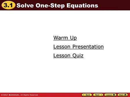 3.1 Warm Up Warm Up Lesson Quiz Lesson Quiz Lesson Presentation Lesson Presentation Solve One-Step Equations.