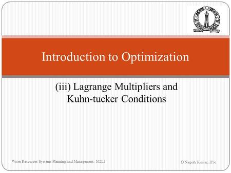 (iii) Lagrange Multipliers and Kuhn-tucker Conditions D Nagesh Kumar, IISc Introduction to Optimization Water Resources Systems Planning and Management: