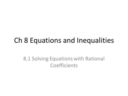 Ch 8 Equations and Inequalities 8.1 Solving Equations with Rational Coefficients.
