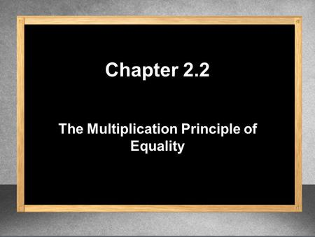 Chapter 2.2 The Multiplication Principle of Equality.