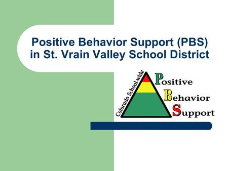Positive Behavior Support (PBS) in St. Vrain Valley School District.