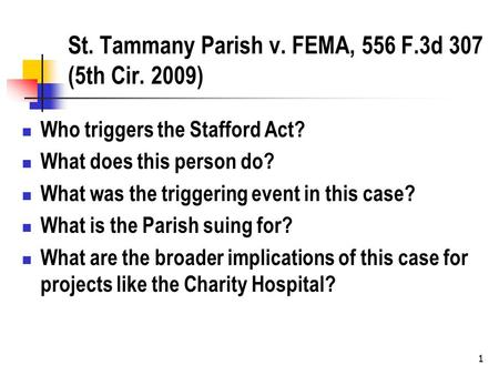 1 St. Tammany Parish v. FEMA, 556 F.3d 307 (5th Cir. 2009) Who triggers the Stafford Act? What does this person do? What was the triggering event in this.