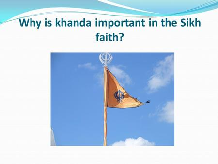 Why is khanda important in the Sikh faith?. Learning objective – to be able to explain the meaning and significance of a key symbol in a religious faith.