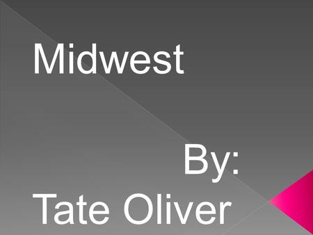 Midwest By: Tate Oliver. North Dakota The capital of North Dakota is Bismarck.