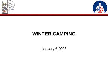 WINTER CAMPING January 6 2005. COLD WEATHER COMFORT & SAFETY Cold weather camping as defined by BSA is camping in weather where the average daily temperature.
