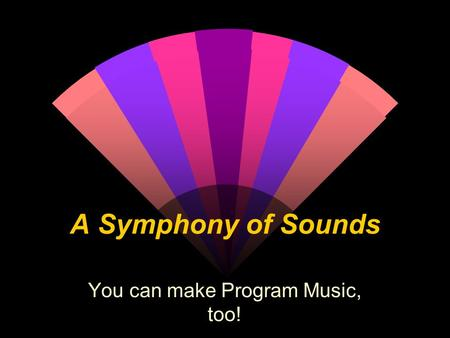 A Symphony of Sounds You can make Program Music, too!