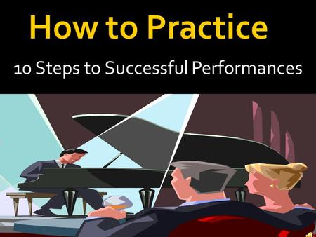 10 Steps to Successful Performances.  You can pick up a lot of things when you look at the music away from the piano. When you do that, pay attention.