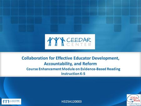 Course Enhancement Module on Evidence-Based Reading Instruction K-5 Collaboration for Effective Educator Development, Accountability, and Reform H325A120003.