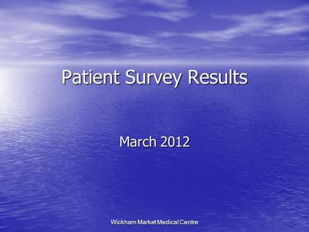 Wickham Market Medical Centre Patient Survey Results March 2012.