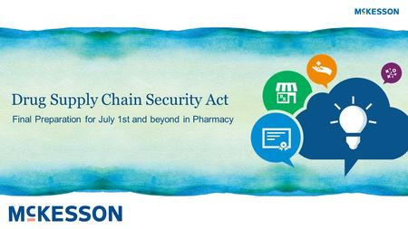 Drug Supply Chain Security Act Final Preparation for July 1st and beyond in Pharmacy.