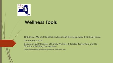 Wellness Tools Children's Mental Health Services Staff Development Training Forum December 2, 2015 Deborah Faust/ Director of Family Wellness & Suicide.