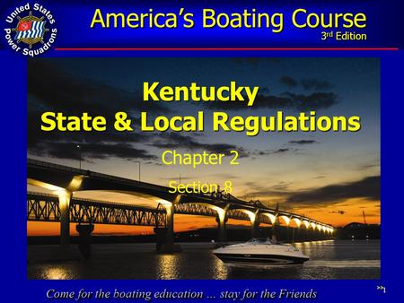 Come for the boating education … stay for the Friends America's Boating Course 3 rd Edition 1 Kentucky State & Local Regulations Chapter 2 Section 8 >>