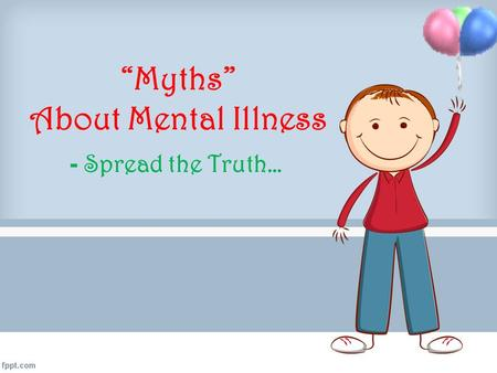 """Myths"" About Mental Illness - Spread the Truth…."