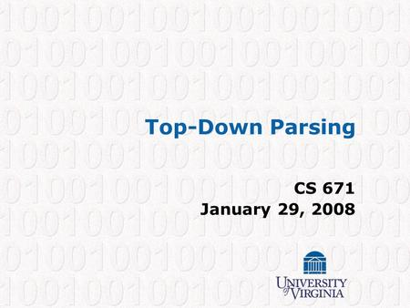 "Top-Down Parsing CS 671 January 29, 2008. CS 671 – Spring 2008 1 Where Are We? Source code: if (b==0) a = ""Hi""; Token Stream: if (b == 0) a = ""Hi""; Abstract."
