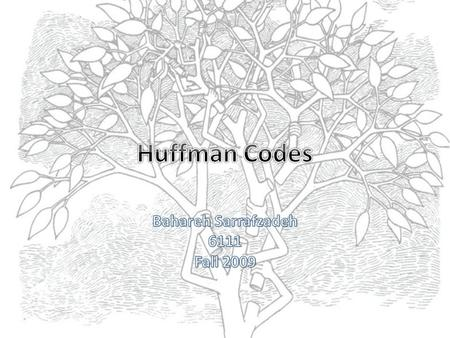 Overview What is Huffman Codes? How can they be helpful? Fixed-Length Codes v.s. Variable-Length Codes Encoding v.s. Decoding Prefix Codes How to construct.