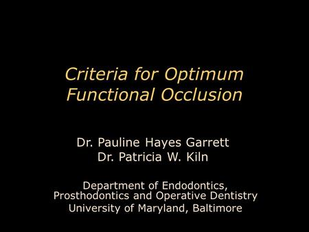 Criteria for Optimum Functional Occlusion Department of Endodontics, Prosthodontics and Operative Dentistry University of Maryland, Baltimore Dr. Pauline.