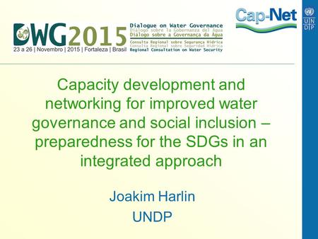Capacity development and networking for improved water governance and social inclusion – preparedness for the SDGs in an integrated approach Joakim Harlin.