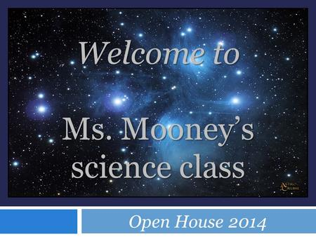 Open House 2014 Welcome to Ms. Mooney's science class.