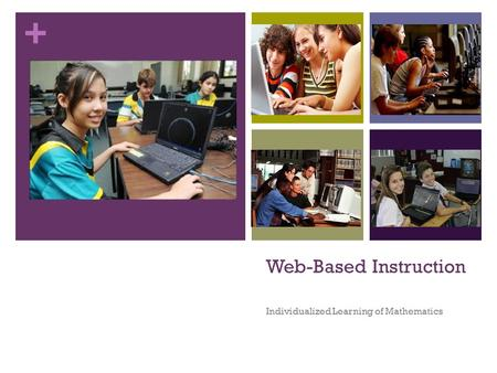 + Web-Based Instruction Individualized Learning of Mathematics.