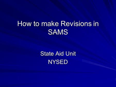 How to make Revisions in SAMS State Aid Unit NYSED.