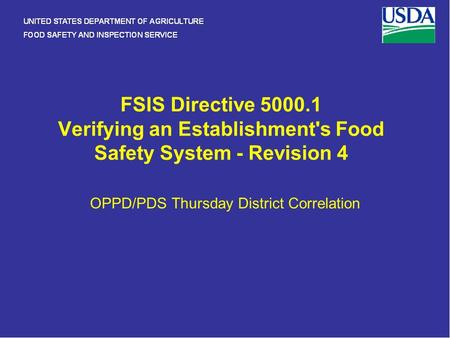 FSIS Directive 5000.1 Verifying an Establishment's Food Safety System - Revision 4 OPPD/PDS Thursday District Correlation.